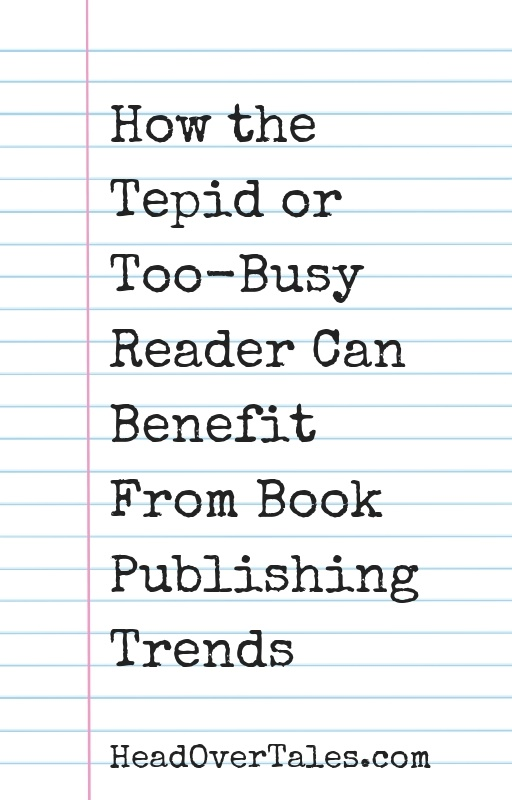 How the Tepid or Too-Busy Reader Can Benefit From Publishing Trends