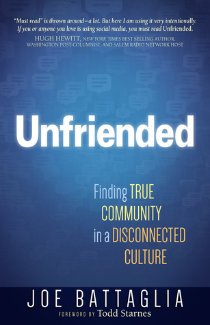 "The words ""Unfriended: Finding True Community in a Disconnected Culture"" in white and yellow over a blue background"