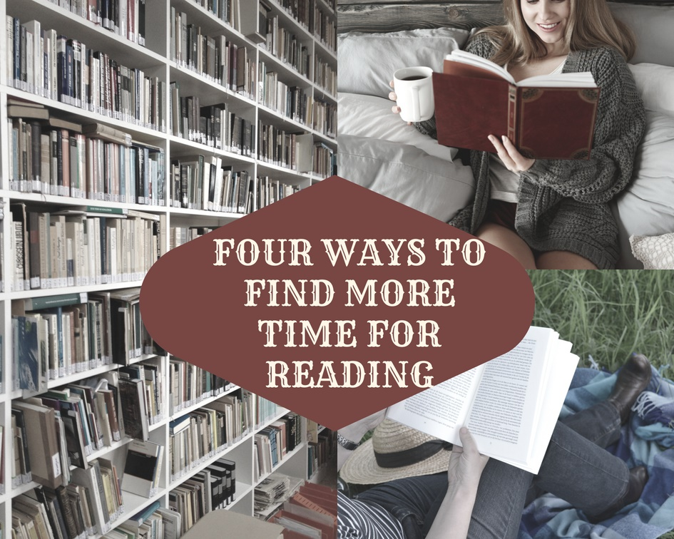 """The text """"four ways to find more time to read"""" set over one picture of a bookshelf stuffed with books and two smaller pictures of people enjoying reading"""
