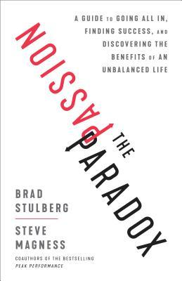 Cover of book The Passion Paradox: A Guide to Going All In, Finding Success, and Discovering the Benefits of Living an Unbalanced Life