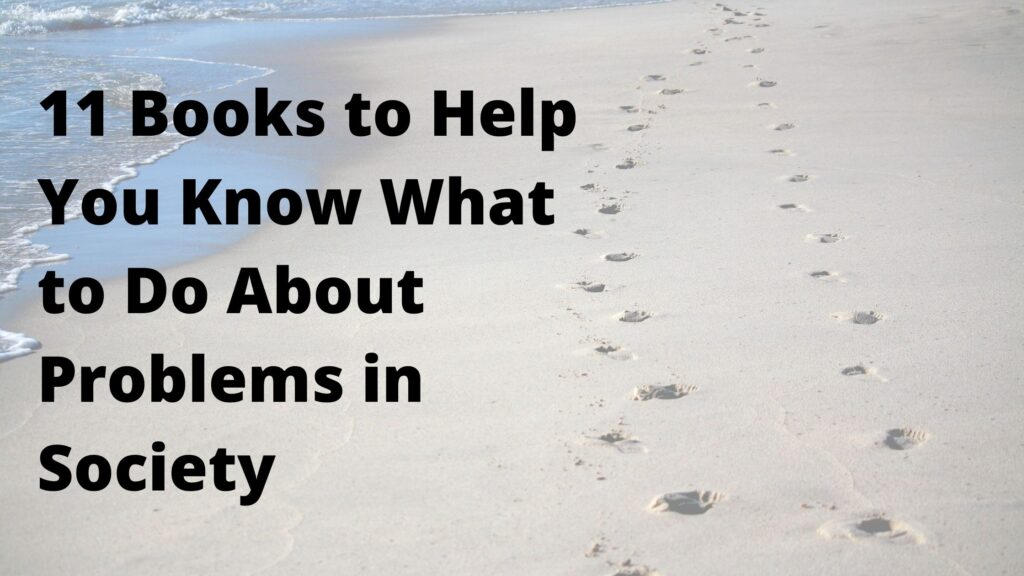 11 Books to Help you Know What to Do About Problems in Society